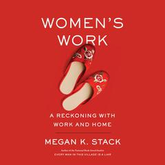 Womens Work: A Reckoning with Work and Home Audiobook, by Megan K. Stack