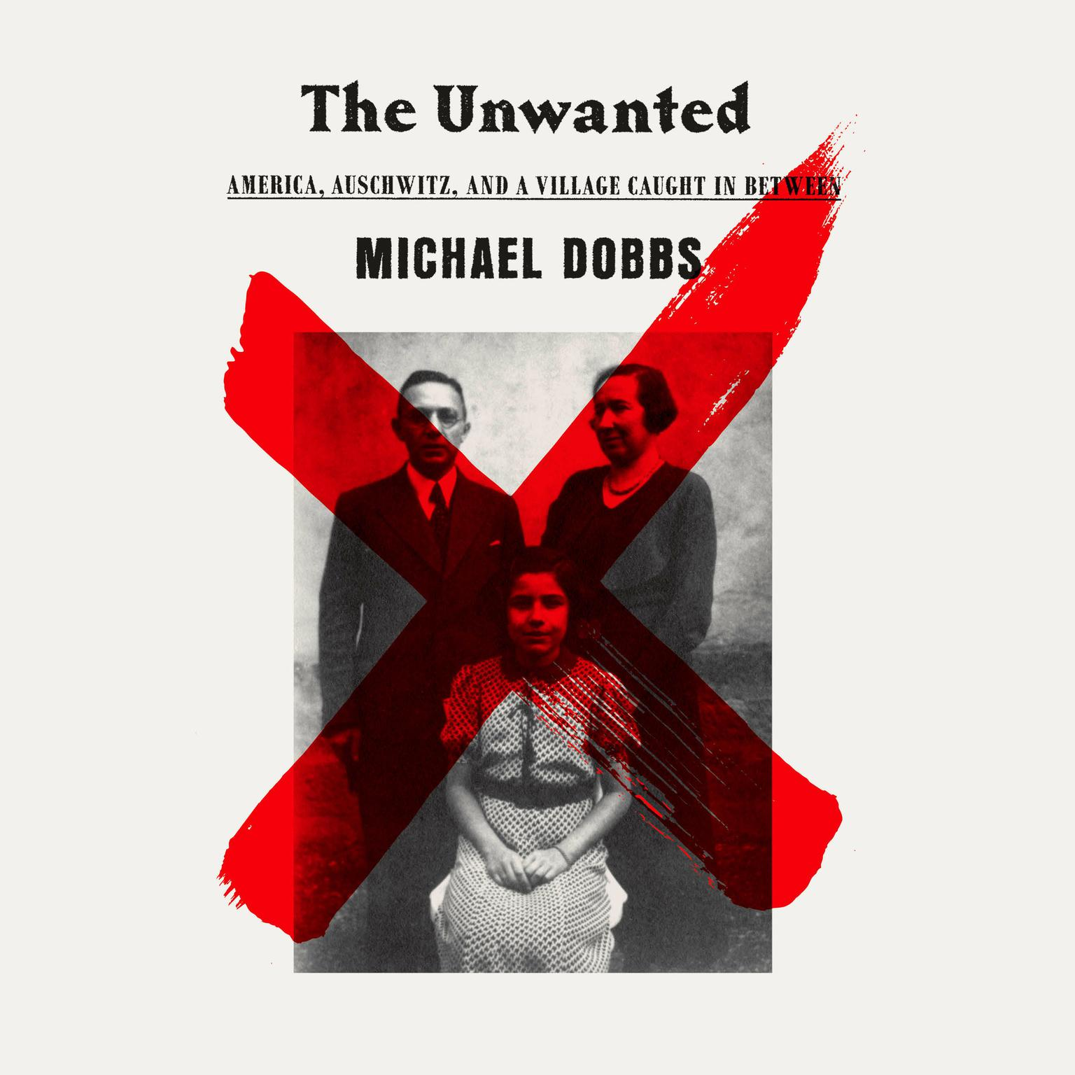 Printable The Unwanted: America, Auschwitz, and a Village Caught In Between Audiobook Cover Art