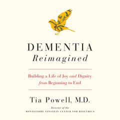 Dementia Reimagined: Building a Life of Joy and Dignity from Beginning to End Audiobook, by Tia Powell