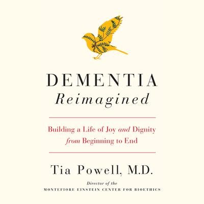 Dementia Reimagined: Building a Life of Joy and Dignity from Beginning to End Audiobook, by