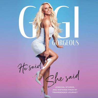 He Said, She Said: Lessons, Stories, and Mistakes from My Transgender Journey Audiobook, by Gigi Gorgeous