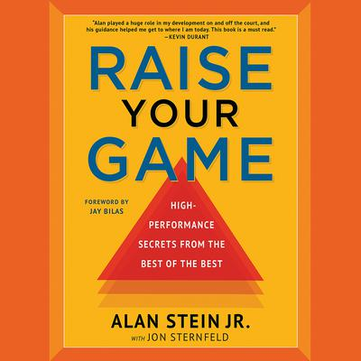 Raise Your Game: High-Performance Secrets from the Best of the Best Audiobook, by Jon Sternfeld