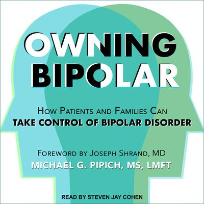 Owning Bipolar: How Patients and Families Can Take Control of Bipolar Disorder Audiobook, by Michael G. Pipich