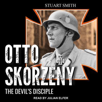 Otto Skorzeny: The Devil's Disciple Audiobook, by
