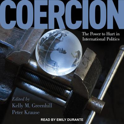 Coercion: The Power to Hurt in International Politics Audiobook, by Kelly M. Greenhill