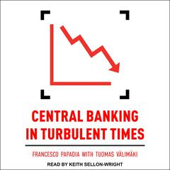 Central Banking in Turbulent Times  Audiobook, by Francesco Papadia, Tuomas Valimaki