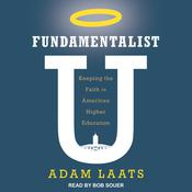Fundamentalist U: Keeping the Faith in American Higher Education Audiobook, by