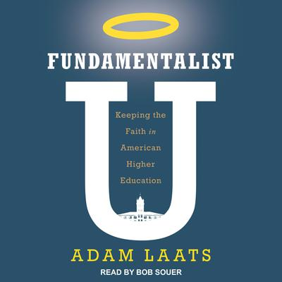 Fundamentalist U: Keeping the Faith in American Higher Education Audiobook, by Adam Laats