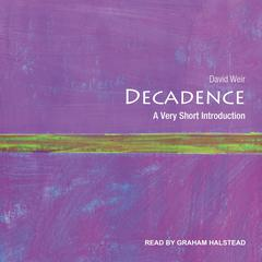 Decadence: A Very Short Introduction Audiobook, by David Weir