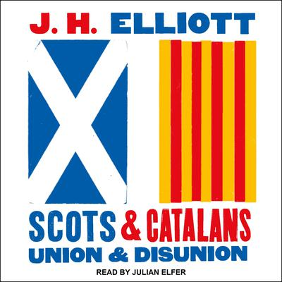Scots and Catalans: Union and Disunion Audiobook, by J. H. Elliott