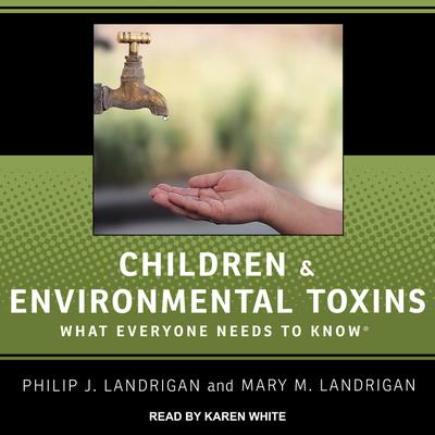 Children and Environmental Toxins: What Everyone Needs to Know Audiobook, by