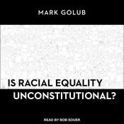 Is Racial Equality Unconstitutional? Audiobook, by Author Info Added Soon