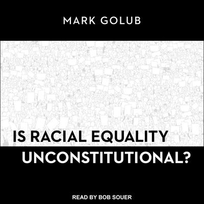 Is Racial Equality Unconstitutional? Audiobook, by Mark Golub