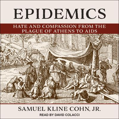 Epidemics: Hate and Compassion from the Plague of Athens to AIDS Audiobook, by Samuel Kline Cohn
