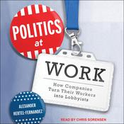 Politics at Work: How Companies Turn Their Workers into Lobbyists Audiobook, by Author Info Added Soon
