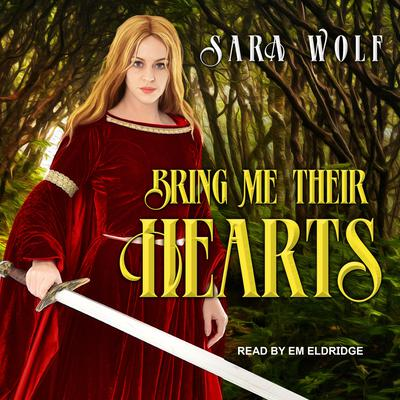 Bring Me Their Hearts Audiobook, by Sara Wolf
