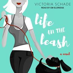 Life on the Leash: A Novel Audiobook, by Author Info Added Soon