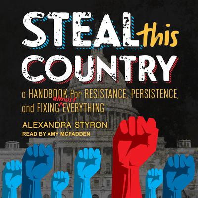 Steal This Country: A Handbook for Resistance, Persistence, and Fixing Almost Everything Audiobook, by Alexandra Styron