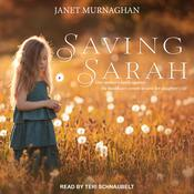 Saving Sarah: One Mother's Battle Against the Health Care System to Save Her Daughter's Life Audiobook, by Author Info Added Soon|