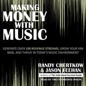 Making Money with Music: Generate Over 100 Revenue Streams, Grow Your Fan Base, and Thrive in Todays Music Environment Audiobook, by Author Info Added Soon|
