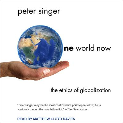 One World Now: The Ethics of Globalization Audiobook, by Peter Singer