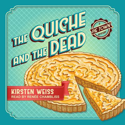 The Quiche and the Dead Audiobook, by Kirsten Weiss