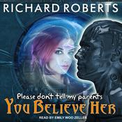 Please Don't Tell My Parents You Believe Her Audiobook, by Richard Roberts