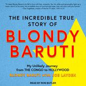 The Incredible True Story of Blondy Baruti: My Unlikely Journey from the Congo to Hollywood Audiobook, by Author Info Added Soon