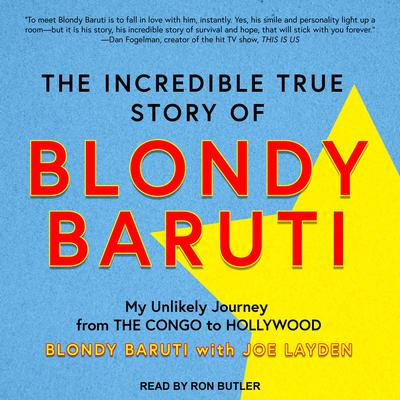 The Incredible True Story of Blondy Baruti: My Unlikely Journey from the Congo to Hollywood Audiobook, by Blondy Baruti