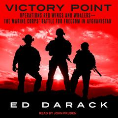 Victory Point: Operations Red Wings and Whalers — the Marine Corps Battle for Freedom in Afghanistan Audiobook, by Ed Darack