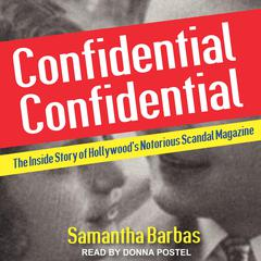 Confidential Confidential: The Inside Story of Hollywoods Notorious Scandal Magazine Audiobook, by Samantha Barbas