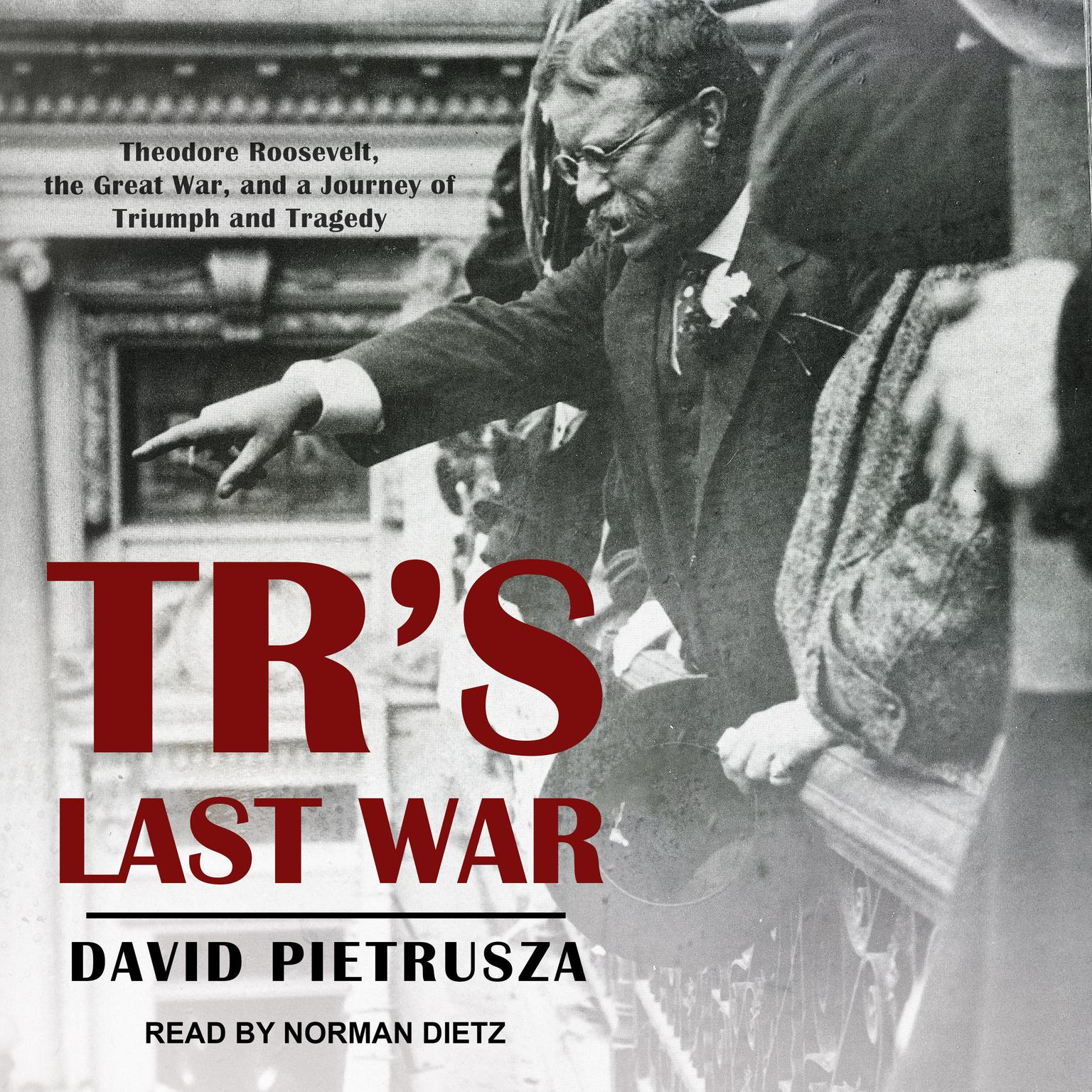 TRs Last War: Theodore Roosevelt, the Great War, and a Journey of Triumph and Tragedy Audiobook, by David Pietrusza