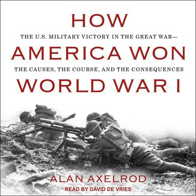 How America Won World War I Audiobook, by Alan Axelrod