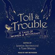 Toil & Trouble: 15 Tales of Women & Witchcraft Audiobook, by Jessica Spotswood, Tess Sharpe
