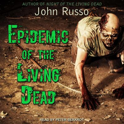 Epidemic of the Living Dead Audiobook, by John Russo