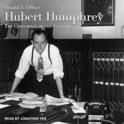 Hubert Humphrey: The Conscience of the Country Audiobook, by Arnold A. Offner