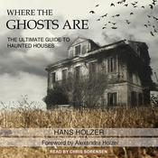 Where the Ghosts Are: The Ultimate Guide to Haunted Houses Audiobook, by Hans Holzer