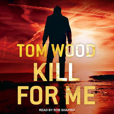 Kill for Me Audiobook, by Tom Wood
