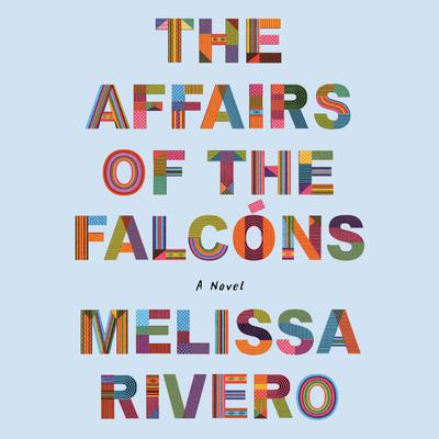 The Affairs of the Falcóns: A Novel Audiobook, by Melissa Rivero