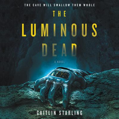 The Luminous Dead: A Novel Audiobook, by Caitlin Starling