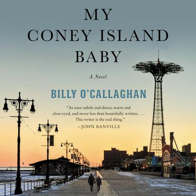My Coney Island Baby: A Novel Audiobook, by Billy O'Callaghan