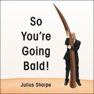 So Youre Going Bald! Audiobook, by Julius Sharpe