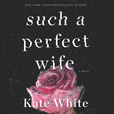 Such a Perfect Wife: A Novel Audiobook, by Kate White
