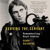 Serving the Servant: Remembering Kurt Cobain Audiobook, by Danny Goldberg