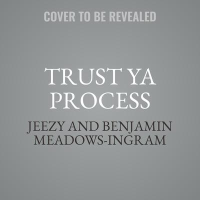 Trust Ya Process: How to Hustle From the Block to the Boardroom Audiobook, by Benjamin Meadows-Ingram