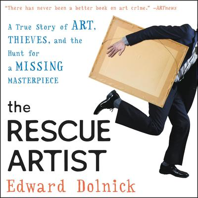 The Rescue Artist: A True Story of Art, Thieves, and the Hunt for a Missing Masterpiece Audiobook, by Edward Dolnick