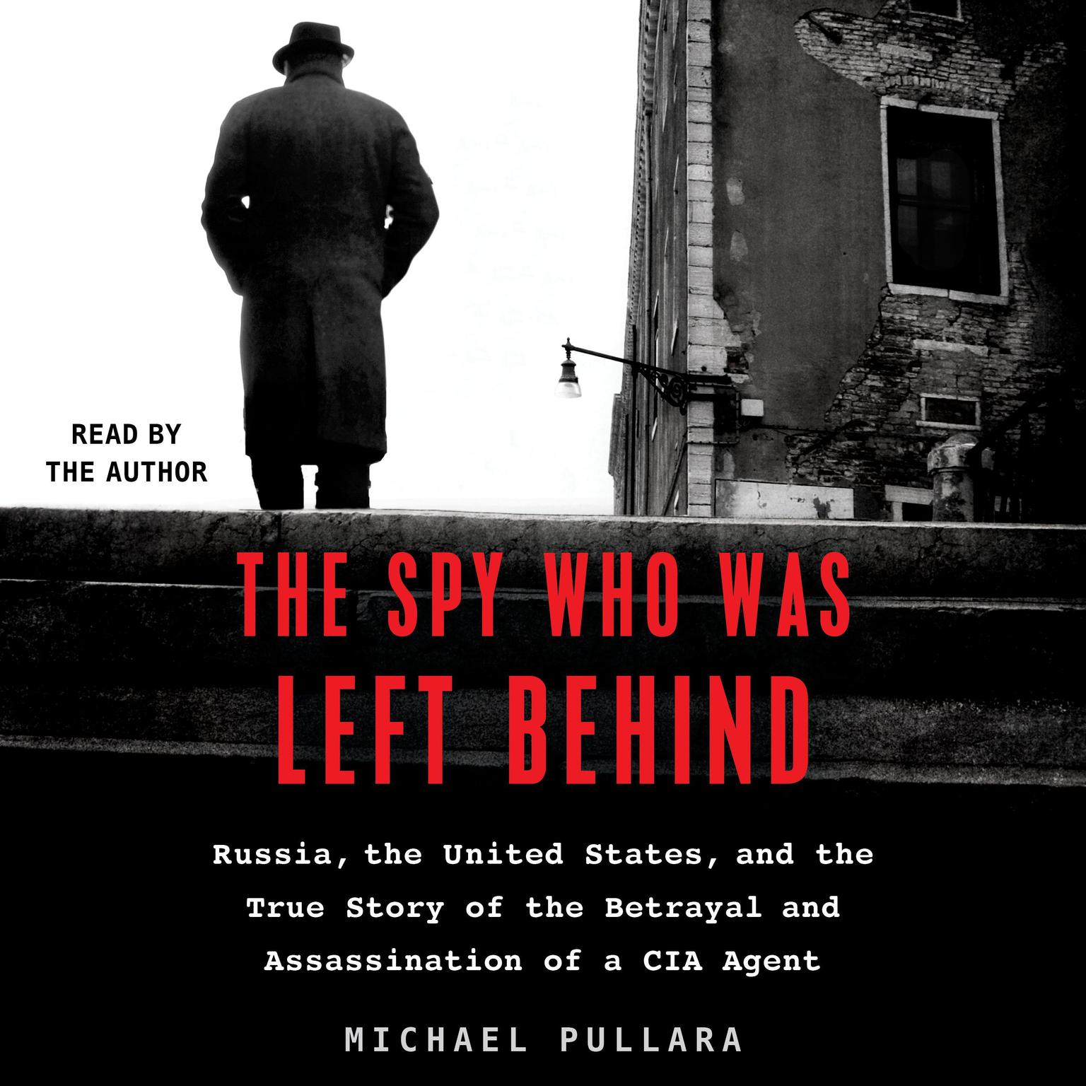 Printable The Spy Who Was Left Behind: Russia, the United States, and the True Story of the Betrayal and Assassination of a CIA Agent Audiobook Cover Art
