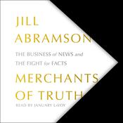 The Merchants of Truth: The Business of Facts and The Future of News Audiobook, by Jill Abramson