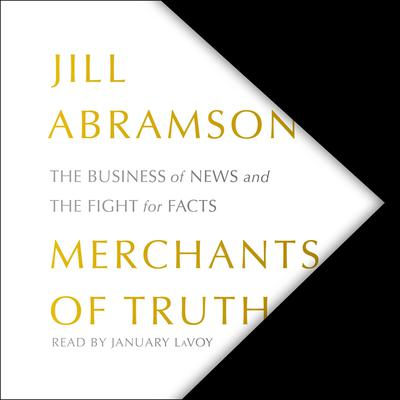 Merchants of Truth: The Business of News and the Fight for Facts Audiobook, by Jill Abramson