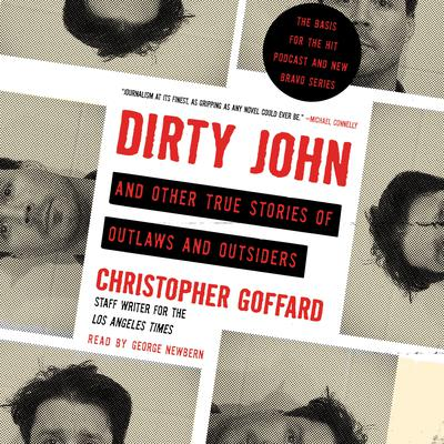 Dirty John and Other True Stories of Outlaws and Outsiders Audiobook, by Chris Goffard